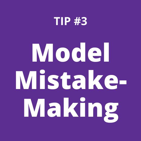 TIP #3 Model Mistake-Making