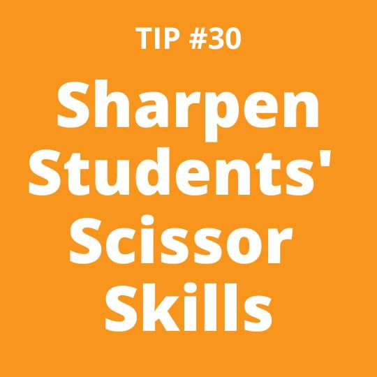 TIP #30: Sharpen Students' Scissor Skills