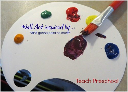 Wall art in preschool inspired by 'Ain't gonna paint no more'