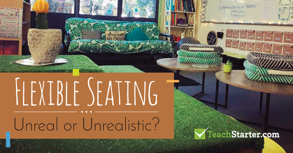 Flexible Seating Unreal Or Unrealistic? Teach Starter Blog
