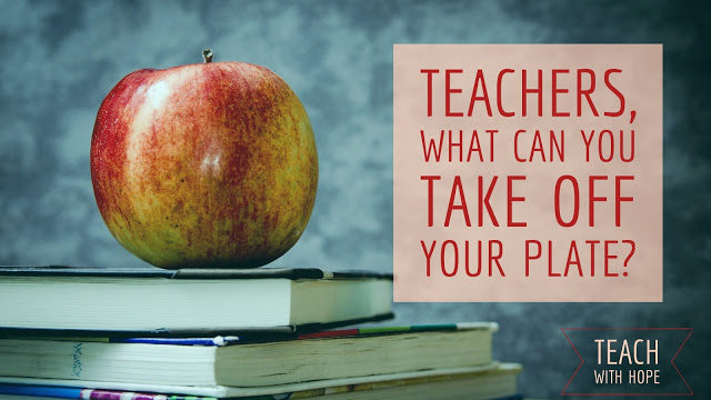 Teachers, What Can You Take Off Your Plate?