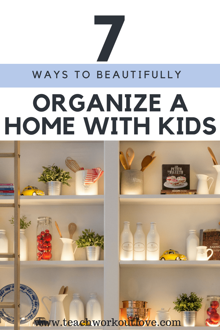 7 Ways To Beautifully Organize A Home With Kids