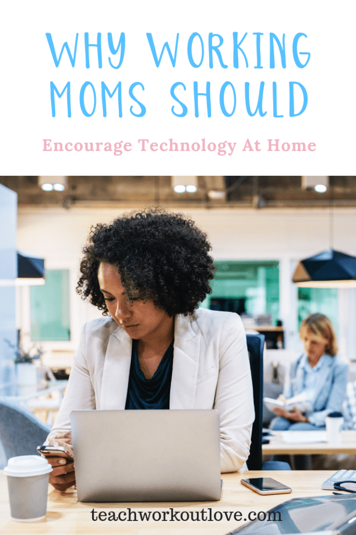 working-moms-encouraging-technology-at-home-teachworkoutlove.com