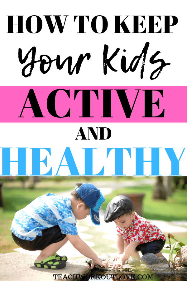 keep-your-kids-active-and-healthy-teachworkoutlove.com-TWL-Working-Mom