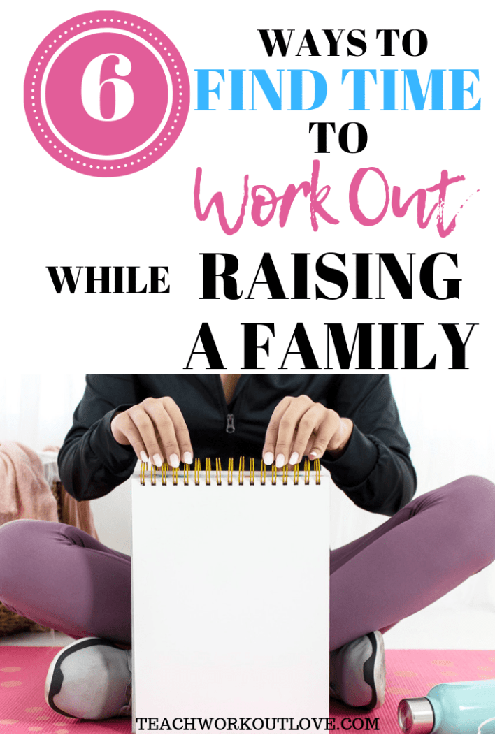 find-time-to-workout-raising-a-family-teachworkoutlove.com-twl-working-mom