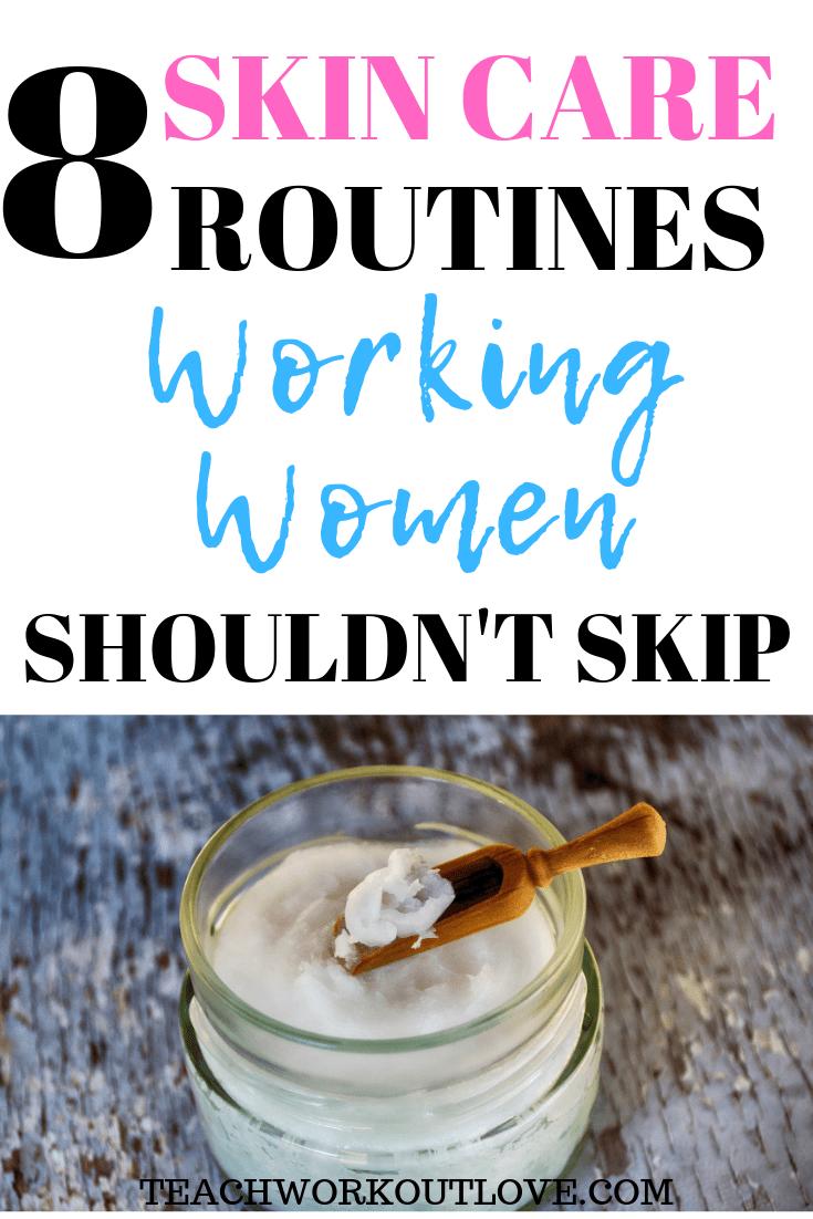 skin-care-routines-working-women-teachworkoutlove.com-TWL-Working-Mom