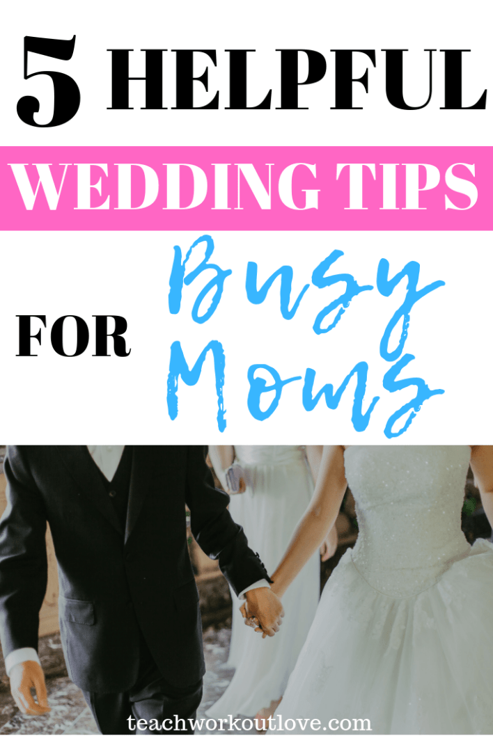 wedding-tips-for-busy-moms-teachworkoutlove.com-TWL-Working-Mom