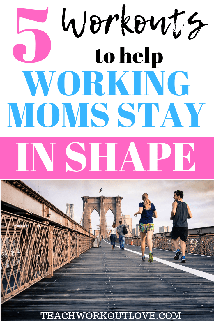 workouts-to-help-working-moms-stay-in-shape-teachworkoutlove.com-TWL-Working-Moms