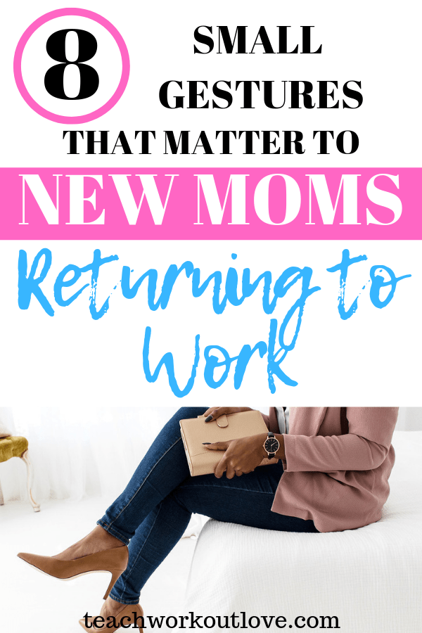 new-moms-returning-to-work-after-baby-teachworkoutlove.com-TWL-Working-Mom