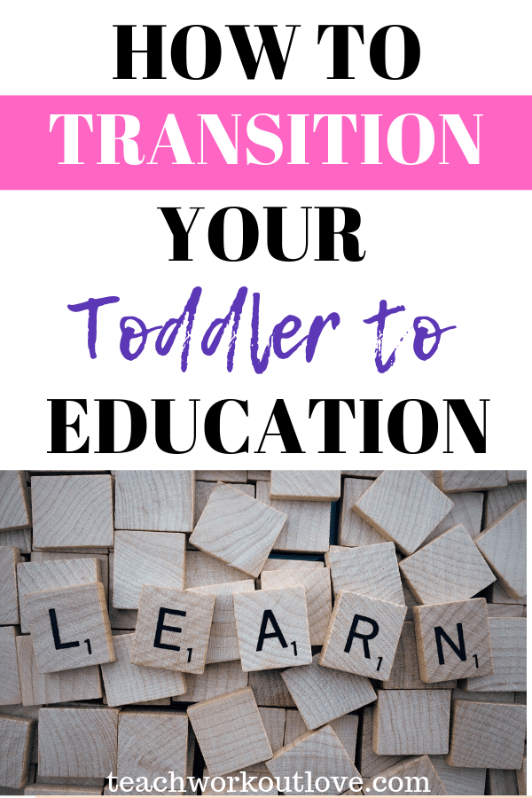 how-to-transition-your-toddler-to-education-teachworkoutlove.com-TWL-Working-Moms