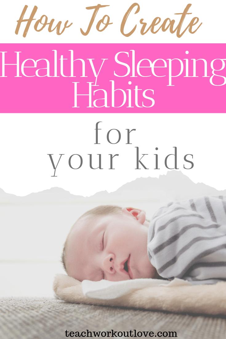 how-to-create-healthy-sleeping-habits-for-your-kids-teachworkoutlove.com-TWL-Working-Moms