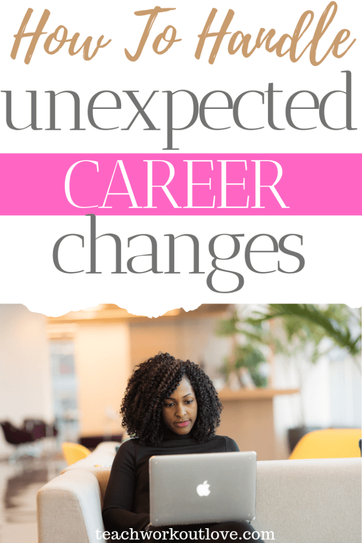 how-to-handle-unexpected-career-changes-career-transition-teachworkoutlove.com-TWL-Working-Moms