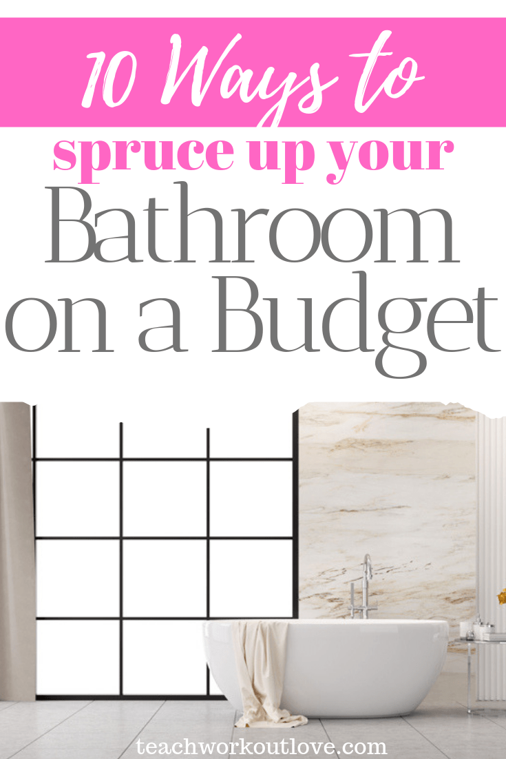 10-ways-to-spruce-up-your-bathroom-on-a-budget-teachworkoutlove.com-TWL-Working-Moms