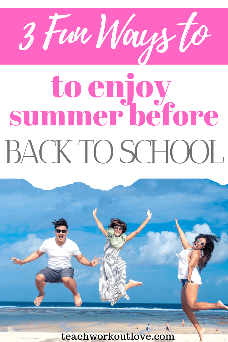 fun-ways-to-enjoy-summer-before-back-to-school-teachworkoutlove.com-TWL-Working-Moms