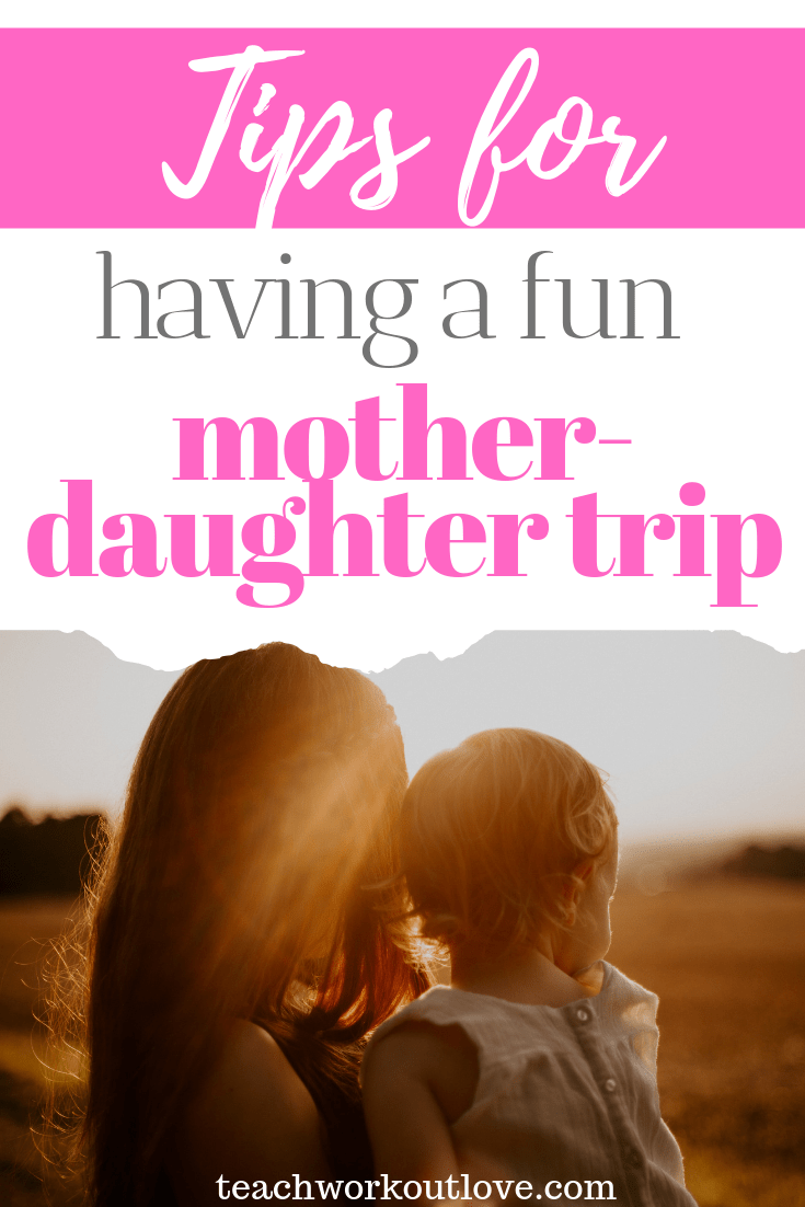 tips-for-having-a-fun-mother-daughter-trip-teachworkoutlove.com-TWL-Working-Moms