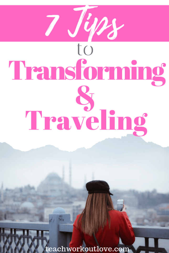 7-tips-to-transforming-and-traveling-teachworkoutlove.com-TWL-Working-Moms
