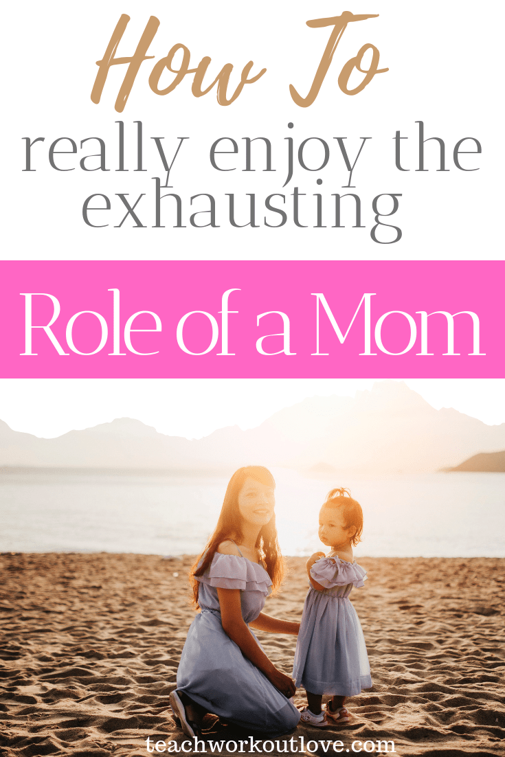 how-to-really-enjoy-the-exhausting-role-of-a-mom-teachworkoutlove.com-TWL-Working-Moms