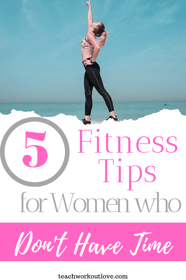 5-Fitness-Tips-for-Women-who-Don't-Have-Time-Teachworkoutlove.com-TWL-Working-Moms