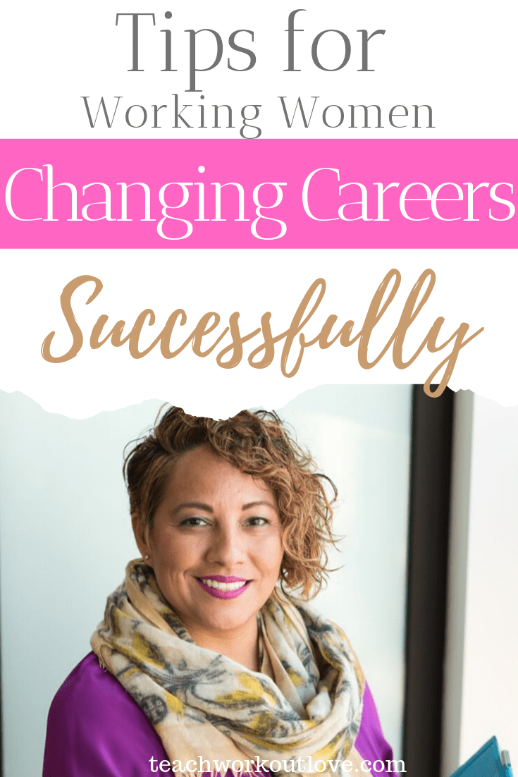 tips-for-working-women-changing-careers-successfully-teachworkoutlove.com-TWL-Working-Moms