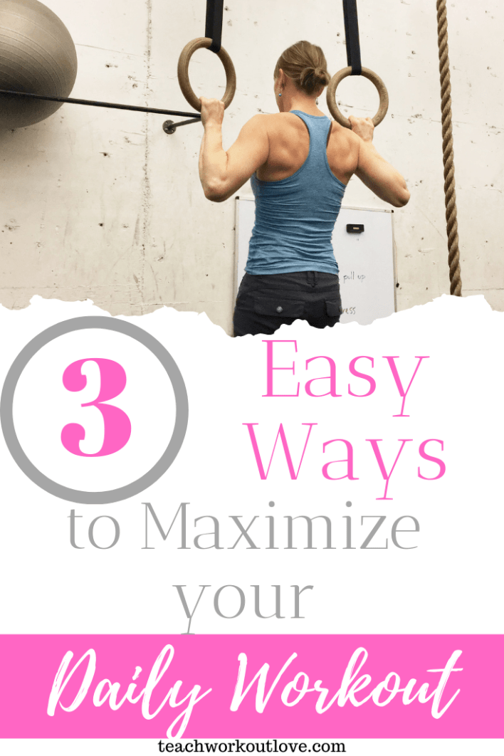 3-easy-ways-to-maximize-your-daily-workouts-teachworkoutlove.com-TWL-Working-Moms
