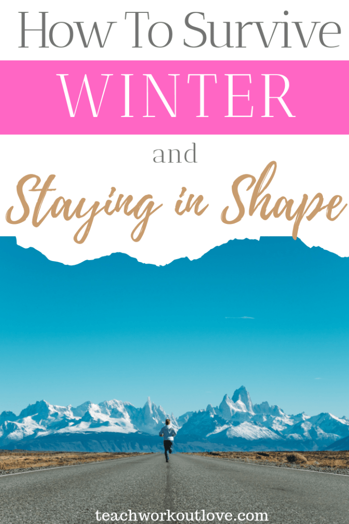 how-to-survive-winter-and-staying-in-shape-teachworkoutlove.com-TWL-Working-Moms