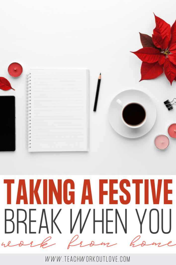 Taking-a-Festive-Break-When-You-Work-From-Home-teachworkoutlove.com-TWL-Working-Moms