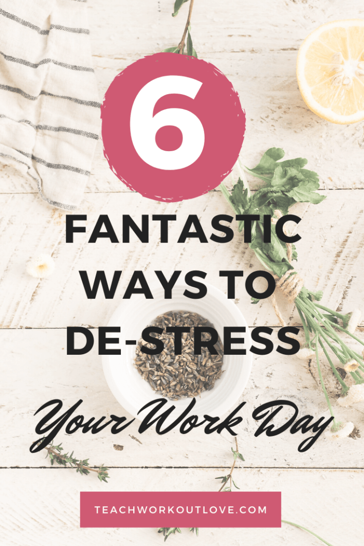 6-Fantastic-Ways-to-De-Stress-Your-Work-Day-teachworkoutlove.com-TWL-Working-Moms