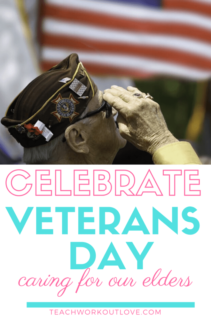 Celebrate-Veterans-Day-by-Caring-For-our-Elders-teachworkoutlove.com-TWL-Working-Moms