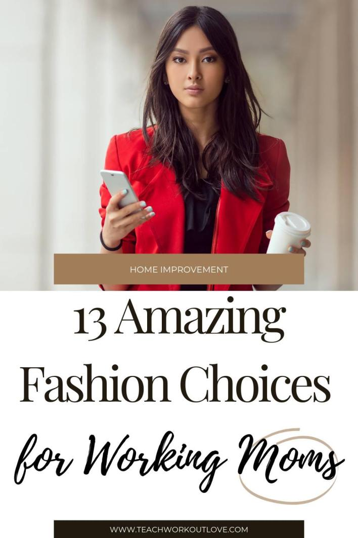 Teach.Workout.Love is a community for working moms. Read this blog to know the stylish and comfy 13 amazing fashion choices for working mom.
