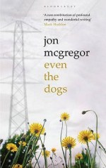 Review: Even the Dogs, Jon McGregor