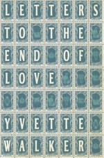 Review: Letters to the End of Love, Yvette Walker
