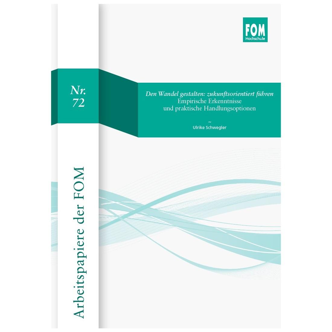 Arbeitspapiere der FOM, Nr. 72 - Den Wandel gestalten: zukunftsorientiert führen