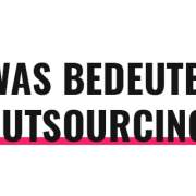 Was bedeutet Outsourcing?