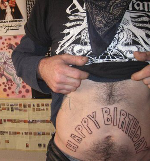 Happy Birthday on Stomach Funny Tattoos regrettable bad tattoos terrible awful ugliest tattoos wtf tattoos, horrible tattoos awkward family photos america's worst tattoos photos crazy people weird people stupid humor redneck humor photobombs