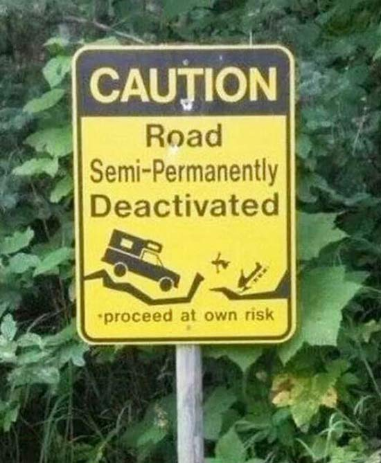 Road Semipermanently Deactivated ~ 25 Funny Signs