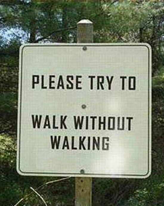 Please Walk Without Walking ~ 25 Funny Crazy Signs
