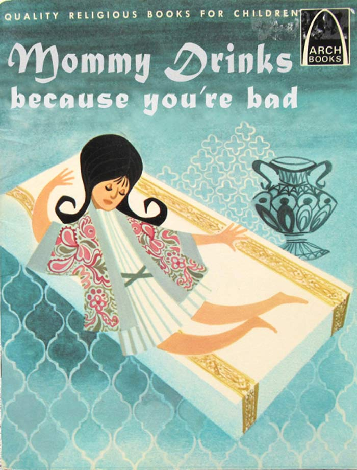 Mommy Drinks Because You're Bad ~ Classic Inappropriate Bad Children's Books