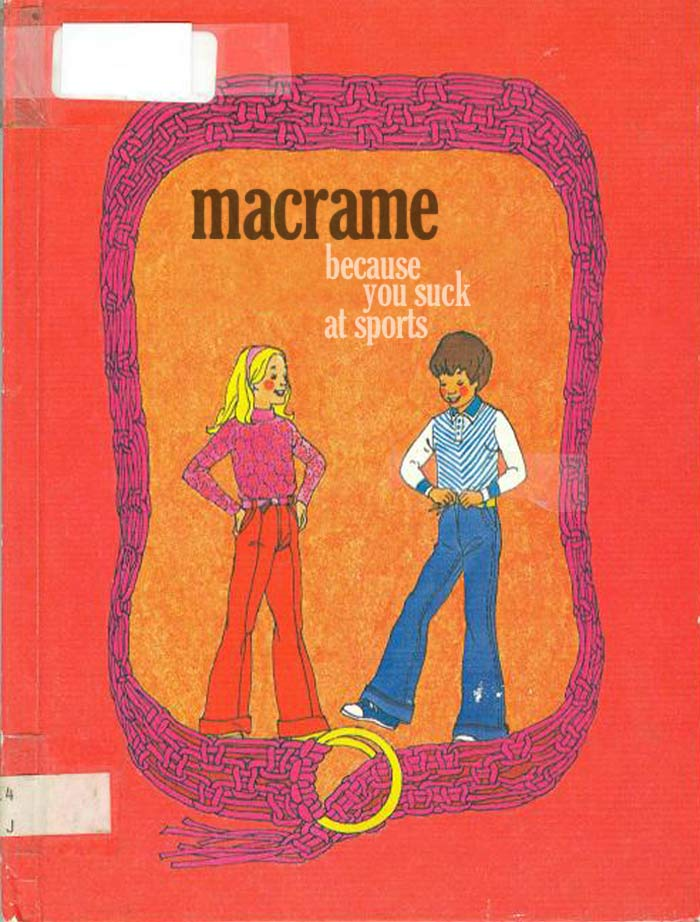 Macrame becasue you suck at sports ~ Classic Inappropriate Bad Children's Books