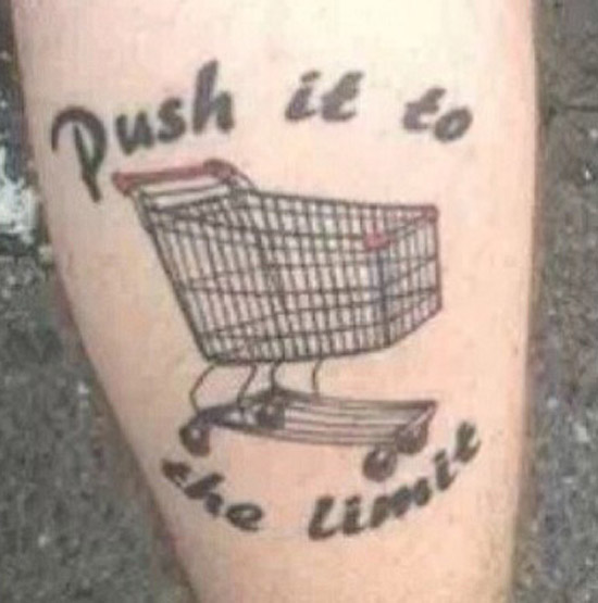 Shopping Cart Push It To The Limit ~ 15 of the Worst Bad Tattoos
