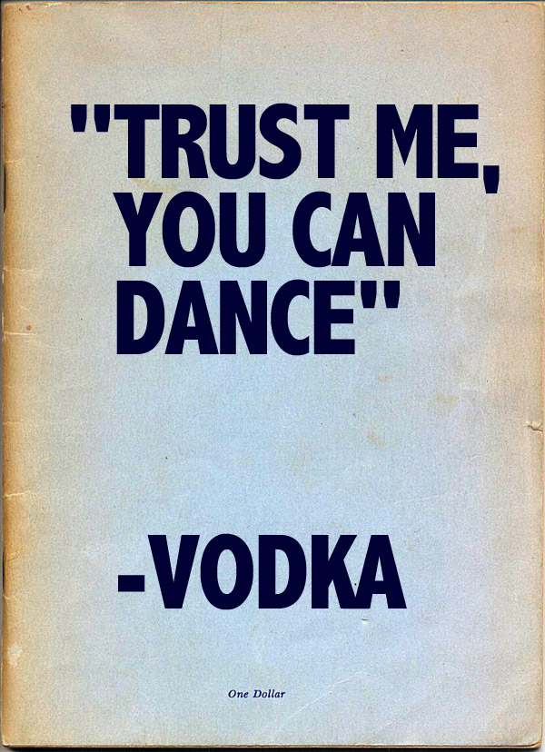 Inspirational quotes: Trust me you can dance -vodka