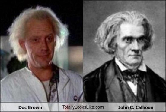 Celebrities that look like Historical Figures ~ Doc Brown From Back to the Future John C Calhoun