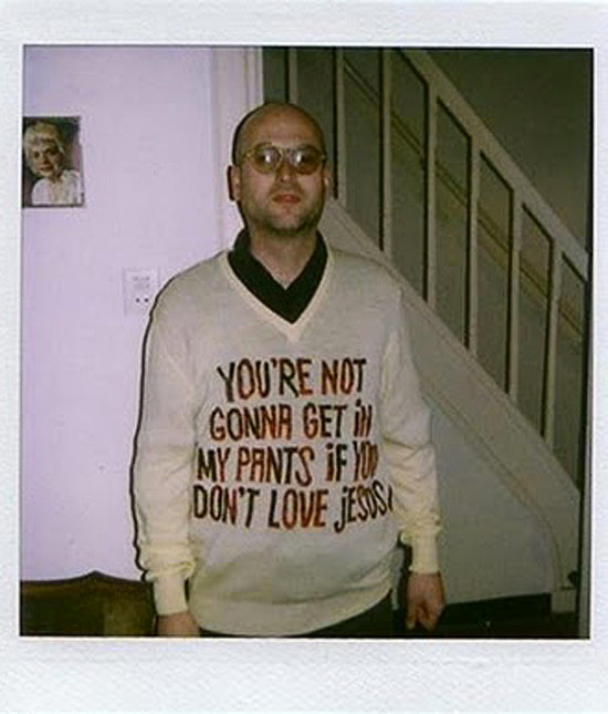 awkward portrait of man in shirt that says You're Not Gonna Get in My Pants If You Don't Love Jesus