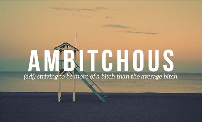 Brilliant New Words That Need To Be Added to the Dictionary: Ambitchous