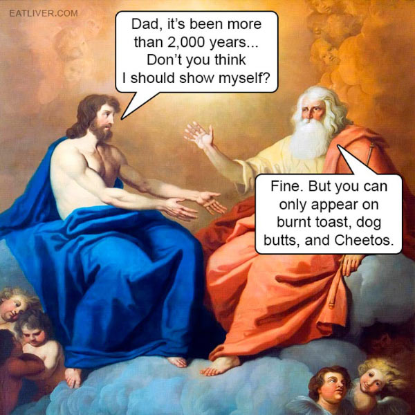 Funny pics~ God & Jesus ~ Don't you think I should show myself? Only on burnt toast
