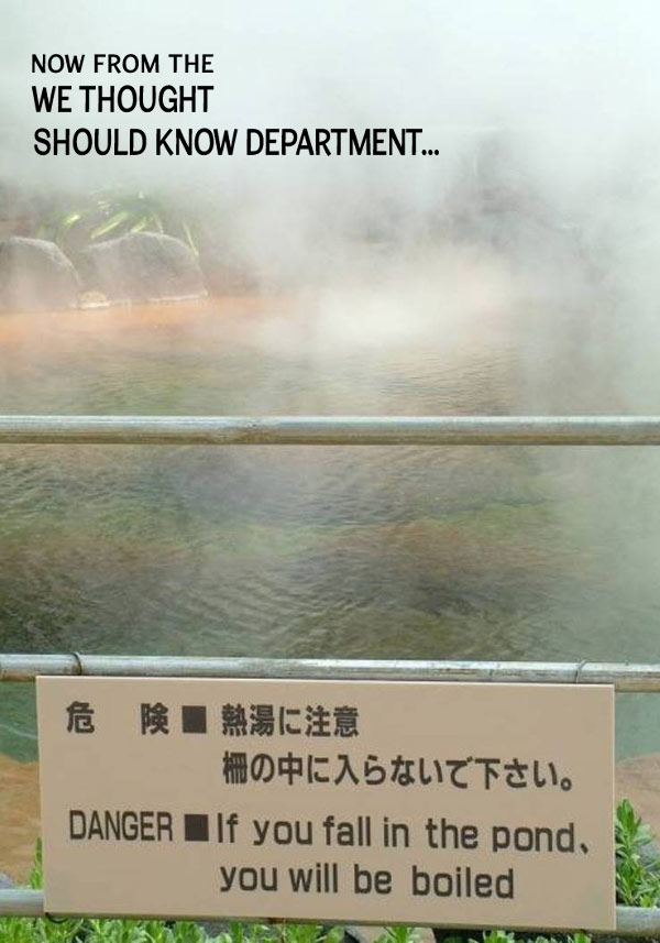 33 Funny Random Pics ~ thought you should know funny sign fall in pond you will be boiled