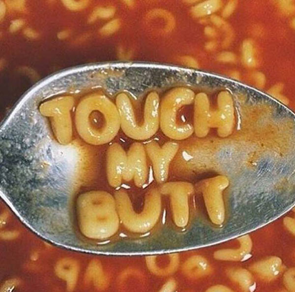 35 Funny Pics ~ alphabet soup touch my but