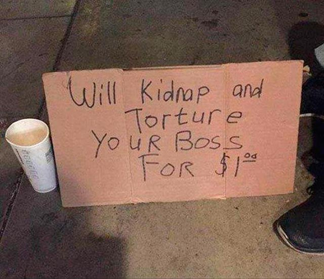 Funny Pics ~ 37 Outrageous Images ~ homeless sign will kidnap and torture your boss