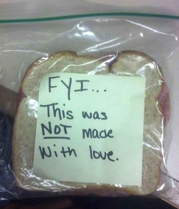 Funny Pics ~ 37 Outrageous Images ~ sandwich posit-it, not made with love