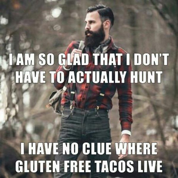 Funny Pics ~ 37 Outrageous Images! ~ hipster meme gluten free tacos