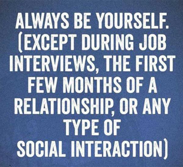 "Funny inspirational quote, ""Always be Yourself for Interview"""